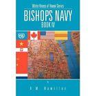 Bishops Navy: White Knees of Hanoi Series Book IV by A M Hamilton (Paperback / softback, 2013)