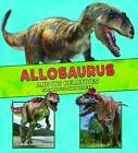 Allosaurus and its Relatives: The Need-to-Know Facts by Megan Cooley Peterson (Hardback, 2016)