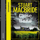 Close to the Bone (Logan McRae, Book 8) by Stuart MacBride (CD-Audio, 2013)