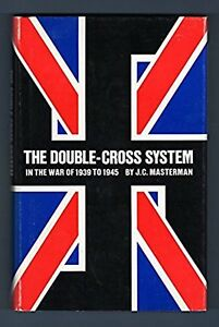 Double-cross System in the War of 1939 to 1945 by JC Masterman Yale University