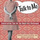 Talk to ME: Conversation Tips for the Small-Talk Challenged by Angela Watrous, Carole Honeychurch (Paperback, 2003)