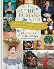 As the Romans Do: Authentic and Reinvented Recipes from the Eternal City by Eleonora Galasso (Hardback, 2016)