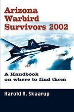 Arizona Warbird Survivors 2002 : A Handbook on Where to Find Them by Harold...