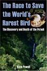 The Race to Save the World's Rarest Bird : The Discovery and Death of the Po'ouli by Alvin Powell (2008, Hardcover)