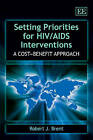 Setting Priorities for HIV/AIDS Interventions: A Cost-benefit Approach by Robert J. Brent (Paperback, 2010)