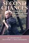 Second Chances: True Tales of Heartbreak and Reconciliation by Editors of True Story and True Confessio (Paperback / softback, 2014)
