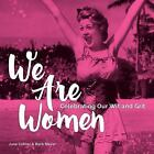 We Are Women : Celebrating Our Wit and Wisdom by June Cotner and Barb Mayer (2016, Hardcover)