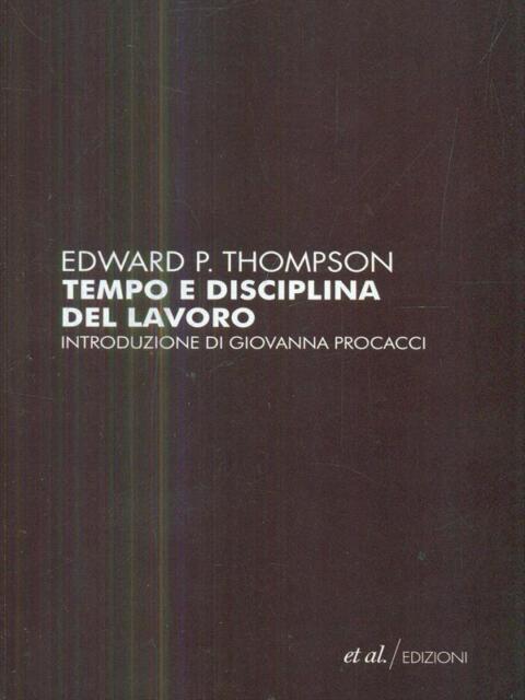TEMPO E DISCIPLINA DEL LAVORO PRIMA EDIZIONE THOMPSON EDWARD PALMER