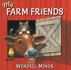My Farm Friends by Wendell Minor (Hardback, 2011)