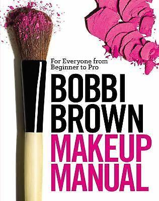Bobbi Brown Makeup Manual: For Everyone from Beginner to Pro, Bobbi Brown, Good
