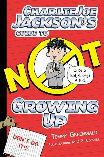 Charlie Joe Jackson's Guide to Not Growing Up ' Greenwald, Tommy