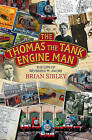 The Thomas the Tank Engine Man: The life of Reverend W. Awdry by Brian Sibley (Paperback, 2016)