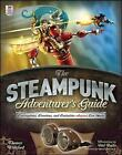 The Steampunk Adventurer's Guide: Contraptions, Creations, and Curiosities Anyone Can Make by Thomas Willeford (Paperback, 2013)