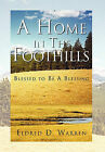 A Home in the Foothills: Blessed to Be a Blessing by Eldred D Warren (Hardback, 2011)