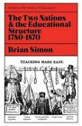Two Nations and the Educational Structure, 1780-1870 by Brian Simon (Paperback, 1960)