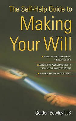 The Self-Help Guide To Making Your Will, Bowley, Gordon, Very Good Book