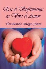 En el Sufrimiento Se Vive el Amor by Flor Beatriz Ortega G�Mez (2013, Paperback)