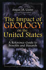 The Impact of Geology on the United States: A Reference Guide to Benefits and Hazards by Angus M. Gunn (Hardback, 2001)
