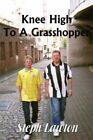 Knee High to a Grasshopper by Steph Lawton. Paperback Isbn13 9781434390639