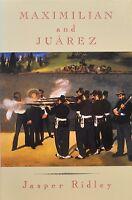Maximilian And Juarez By Jasper Ridley (1993, Hardcover)