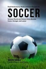 Peak Performance Shake and Juice Recipes for Soccer : Increase Muscle and...