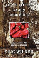 Lily's Little Cajun Cookbook : Cajun Recipes and Southern Stories by Eric...