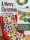 A Merry Christmas with Kim Schaefer: 27 Festive Projects to Deck Your Home: Quilts, Tree Skirts, Wreaths & More by Kim Schaefer (Paperback, 2015)