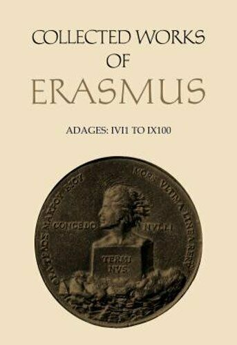 Collected Works of Erasmus: Adages: I vi 1 to I x 100, Volume 32 by Erasmus: New