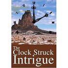 The Clock Struck Intrigue a Professor Bates Novel 9780595272990 Knudsen Book