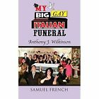 My Big Gay Italian Funeral 9780573702143 by Anthony J Wilkinson Paperback
