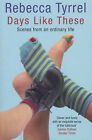 Days Like These: Scenes from an Ordinary Life by Rebecca Tyrrel (Paperback, 2004)