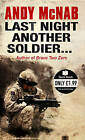 Last Night Another Soldier by Andy McNab (Paperback, 2010)