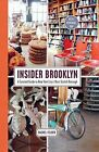 Insider Brooklyn: A Curated Guide to New York City's Most Stylish Borough by Rachel Felder (Hardback, 2016)