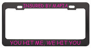 INSURED BY MAFIA HIT ME BLACK Steel Heavy License Plate Frame HOT PINK LETTERS