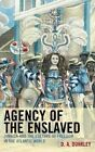 Agency of the Enslaved: Jamaica and the Culture of Freedom in the Atlantic World by D. A. Dunkley (Paperback, 2014)
