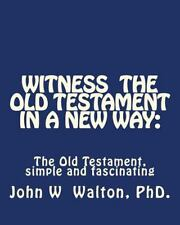 Witness the Old Testament in a New Way : Amazing Characters and Events Come...