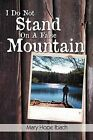 I Do Not Stand on a False Mountain by Mary Hope Ibach (Paperback / softback, 2012)
