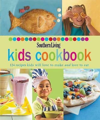 Southern Living Kids Cookbook : 124 Recipes Kids Will Love to Make and Love...