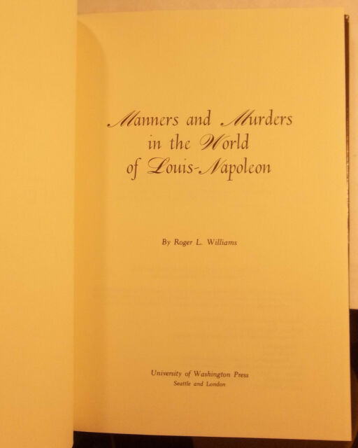MANNERS AND MURDERS IN THE WORLD OF LOUIS-NAPOLEON -ROGER L WILLIAMS- TRUE CRIME