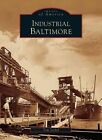 Industrial Baltimore by Tom Liebel (Paperback / softback, 2006)