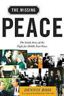 The Missing Peace: The Inside Story of the Fight for Middle East Peace by Dennis Ross (Paperback, 2005)