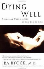 Dying Well : Peace and Possibilities at the End of Life by Ira Byock (1998, Paperback)