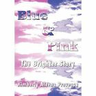 Blue & Pink  : The Brighter Story by Kimberly Aleena Proveaux (Hardback, 2012)