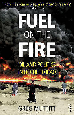1 of 1 - Fuel on the Fire: Oil and Politics in Occupied Iraq by Greg Muttitt...