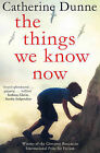 The Things We Know Now by Catherine Dunne (Paperback, 2013)