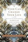 A Wish Can Change Your Life : How to Use the Ancient Wisdom of Kabbalah to Make Your Dreams Come True by Steve Weinstein and Gahl Sasson (2003, Paperback)