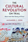 The Cultural Revolution on Trial: Mao and the Gang of Four by Alexander C. Cook (Paperback, 2016)