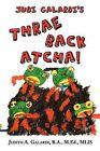 Judi Galardi's THRAE BACK ATCHA! by Judith A. Galardi B.A. M.Ed. MLIS (Paperback, 2011)