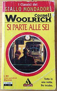 Si parte alle sei - Cornell Woolrich - I classici del giallo Mondadori n. 867 - Italia - Si parte alle sei - Cornell Woolrich - I classici del giallo Mondadori n. 867 - Italia