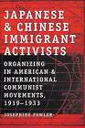 Japanese and Chinese Immigrant Activists: Organizing in American and International Communist Movements, 1919-1933 by Josephine Fowler (Paperback, 2007)